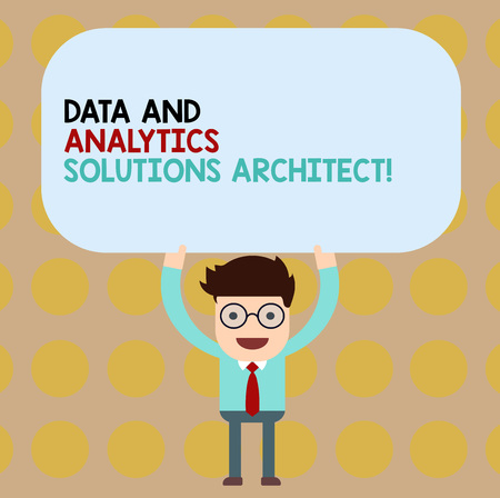 Conceptual hand writing showing Data And Analytics Solutions Architect. Business photo showcasing Modern technologies analysisagement Man Holding Above his Head Blank Rectangular Colored Board