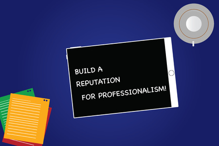 Handwriting text Build A Reputation For Professionalism. Concept meaning Be professional in what you do Tablet Empty Screen Cup Saucer and Filler Sheets on Blank Color Background