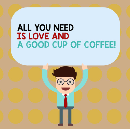 Conceptual hand writing showing All You Need Is Love And A Good Cup Of Coffee. Business photo showcasing Roanalysisce with hot beverages Man Holding Above his Head Blank Rectangular Colored Board