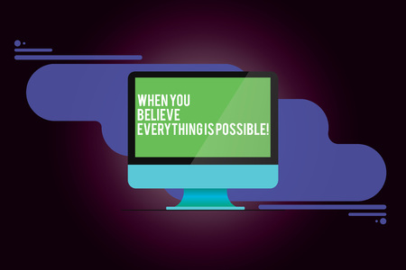 Word writing text When You Believe Everything Is Possible. Business concept for Can be done when showing have faith Mounted Computer Monitor Blank Reflected Screen on Abstract Background