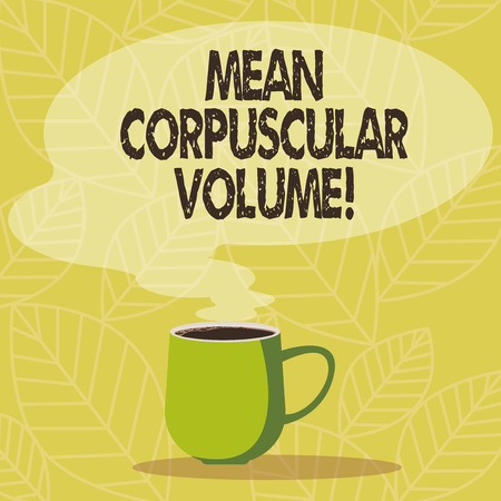 Conceptual hand writing showing Mean Corpuscular Volume. Business photo showcasing average volume of a red blood corpuscle measurement Mug of Hot Coffee with Blank Color Speech Bubble Steam icon