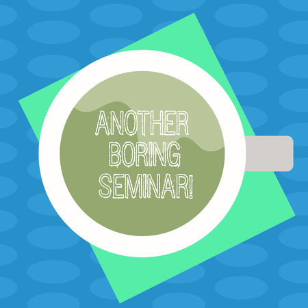Word writing text Another Boring Seminar. Business concept for Lack of interest or dull moment on the conference Top View of Drinking Cup Filled with Beverage on Color Paper photo