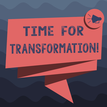 Writing note showing Time For Transformation. Business photo showcasing Phase for dramatic change in form or appearance Folded 3D Ribbon Sash Megaphone Speech Bubble photo for Celebration Stock Photo