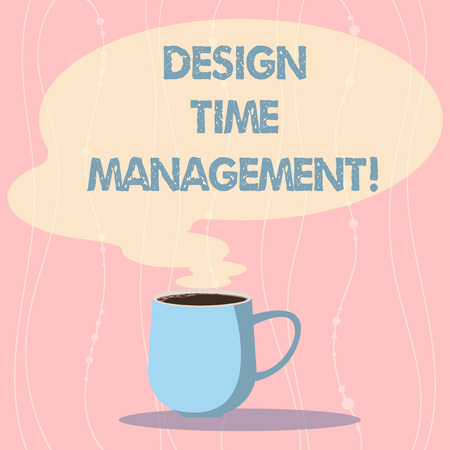Word writing text Design Time Management. Business concept for Coordination of activities to maximize the effort Mug photo Cup of Hot Coffee with Blank Color Speech Bubble as Steam icon