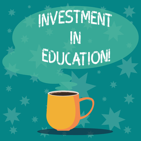 Handwriting text writing Investment In Education. Concept meaning Attain knowledge which will increase earning Mug photo Cup of Hot Coffee with Blank Color Speech Bubble as Steam icon