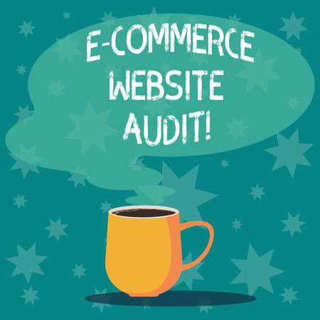 Handwriting text writing E Commerce Website Audit. Concept meaning evaluating the search engine level of visibility Mug photo Cup of Hot Coffee with Blank Color Speech Bubble as Steam icon