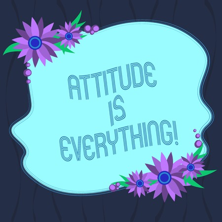 Word writing text Attitude Is Everything. Business concept for understanding persuades our attitude about thing Blank Uneven Color Shape with Flowers Border for Cards Invitation Ads