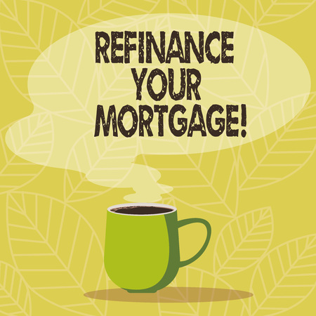 Conceptual hand writing showing Refinance Your Mortgage. Business photo showcasing Replacing an existing mortgage with a new loan Mug of Hot Coffee with Blank Color Speech Bubble Steam icon 스톡 콘텐츠