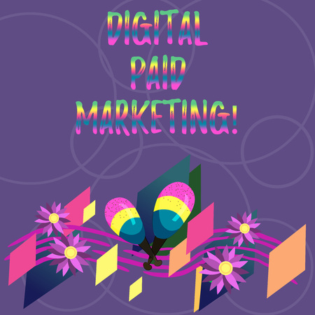 Word writing text Digital Paid Marketing. Business concept for marketing efforts that involve a paid placement Colorful Instrument Maracas Handmade Flowers and Curved Musical Staff