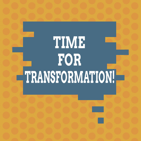 Writing note showing Time For Transformation. Business photo showcasing Phase for dramatic change in form or appearance Speech Bubble in Puzzle Piece Shape for Presentation Ads