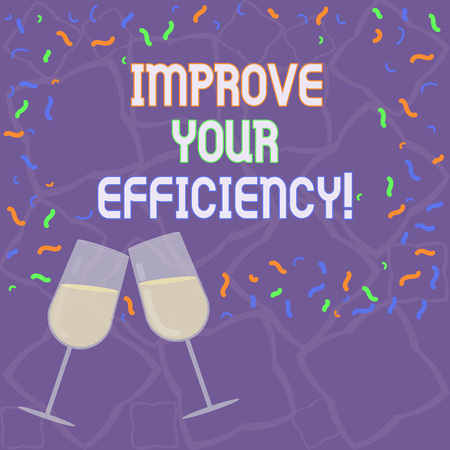 Handwriting text Improve Your Efficiency. Concept meaning increase productivity while still saving time Filled Wine Glass Toasting for Celebration with Scattered Confetti photo