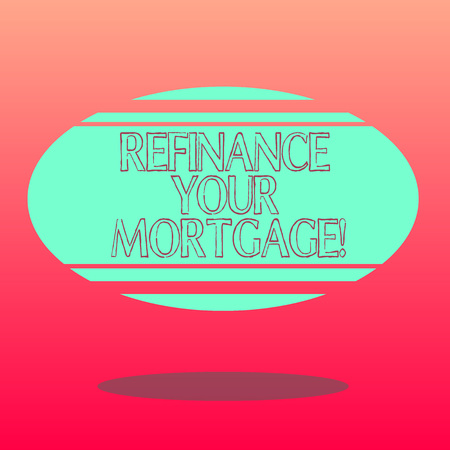 Handwriting text writing Refinance Your Mortgage. Concept meaning Replacing an existing mortgage with a new loan Blank Color Oval Shape with Horizontal Stripe Floating and Shadow photo