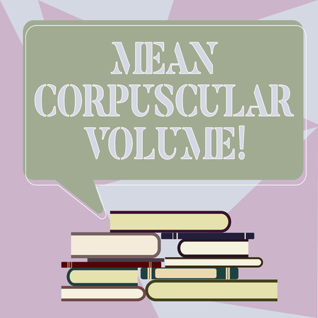 Writing note showing Mean Corpuscular Volume. Business photo showcasing average volume of a red blood corpuscle measurement Uneven Pile of Hardbound Books and Rectangular Speech Bubble