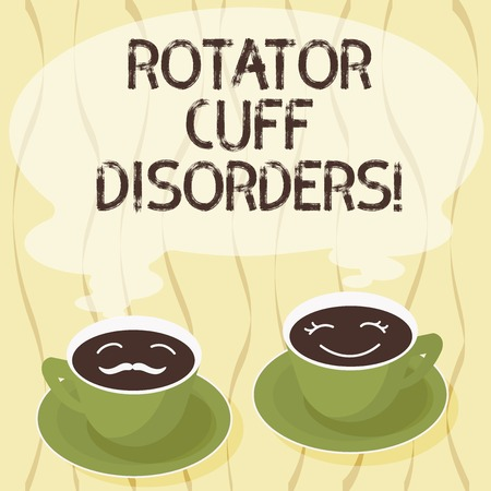 Handwriting text Rotator Cuff Disorders. Concept meaning tissues in the shoulder get irritated or damaged Sets of Cup Saucer for His and Hers Coffee Face icon with Blank Steam