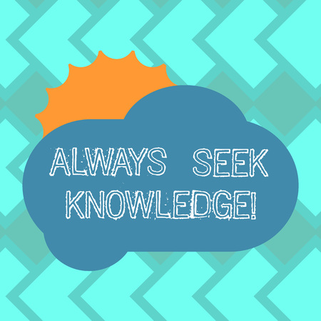 Text sign showing Always Seek Knowledge. Conceptual photo Autodidact Strong sense of sought out knowledge Sun Hiding Shining Behind Blank Fluffy Color Cloud photo for Poster Ads