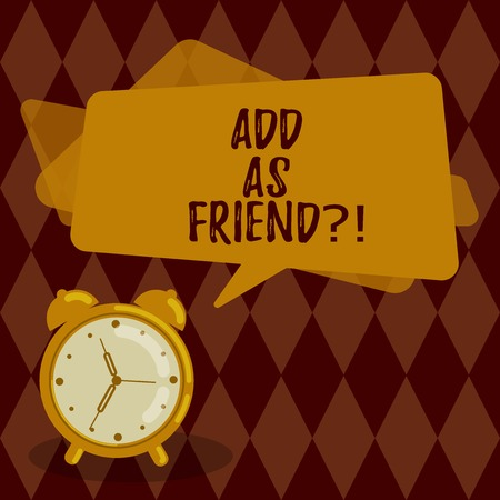 Conceptual hand writing showing Add As Friendquestion. Business photo showcasing Asking if going to add a demonstrating as close acquaintance Rectangular Speech Bubble Overlay and Analog Alarm Clock
