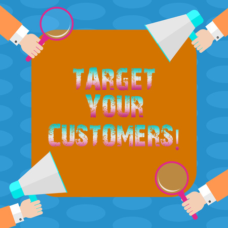 Word writing text Target Your Customers. Business concept for Aim those clients who are most likely to buy from you Hu analysis Hands Each Holding Magnifying Glass and Megaphone on 4 Corners