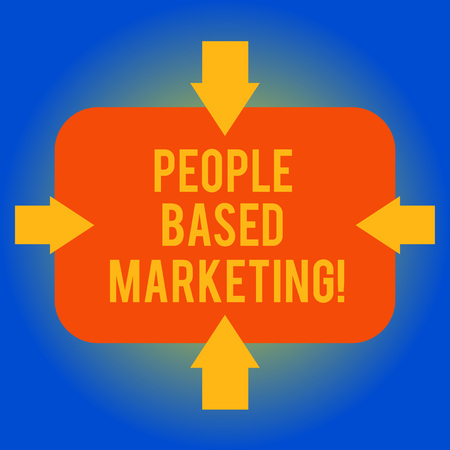 Handwriting text writing People Based Marketing. Concept meaning Marketing centered around the individual consumer Arrows on Four Sides of Blank Rectangular Shape Pointing Inward photo