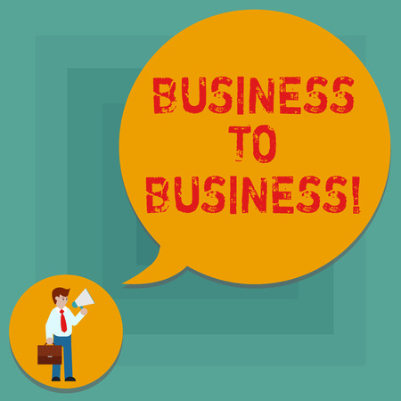 Conceptual hand writing showing Business To Business. Business photo text one business makes a commercial deal with another Man in Necktie Carrying Briefcase Holding Megaphone Speech Bubble