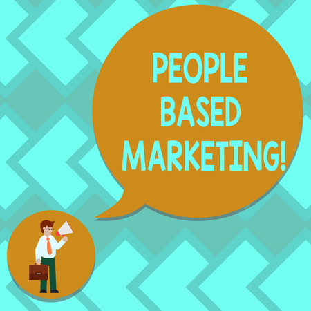 Text sign showing People Based Marketing. Conceptual photo Marketing centered around the individual consumer Man in Necktie Carrying Briefcase Holding Megaphone Blank Speech Bubble