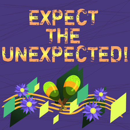 Conceptual hand writing showing Expect The Unexpected. Business photo text Anything could happen Not to be surprised by the event Colorful Instrument Maracas Flowers and Curved Musical Staff