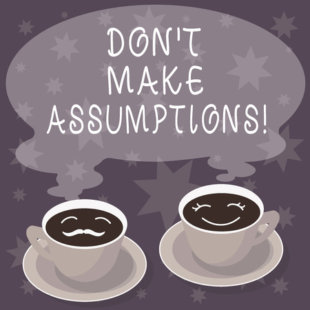 Text sign showing Don T Make Assumptions. Conceptual photo Do not accept something to be true without proof Sets of Cup Saucer for His and Hers Coffee Face icon with Blank Steam Stockfoto