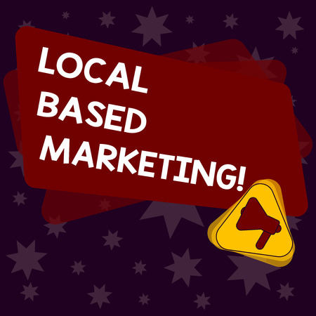 Handwriting text writing Local Based Marketing. Concept meaning marketing way that depends on the location of client Megaphone Inside Triangle and Blank Color Rectangle for Announcement