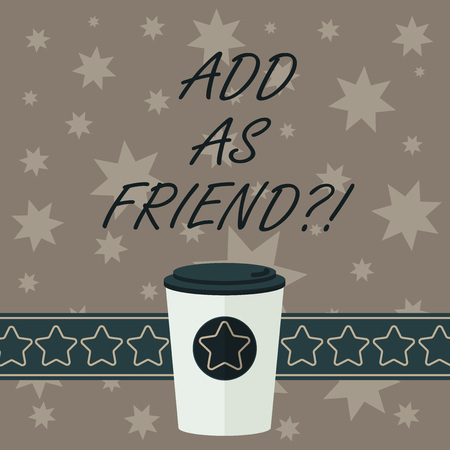 Writing note showing Add As Friendquestion. Business photo showcasing Asking if going to add a demonstrating as close acquaintance 3D Coffee To Go Cup with Cover and Stars on Strip Blank Text Space 스톡 콘텐츠