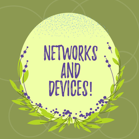 Text sign showing Networks And Devices. Conceptual photo used to connect computers or other electronic devices Blank Color Oval Shape with Leaves and Buds as Border for Invitation