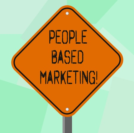 Conceptual hand writing showing People Based Marketing. Business photo showcasing Marketing centered around the individual consumer Diamond Shape Color Road Warning Signage with One Leg Stand