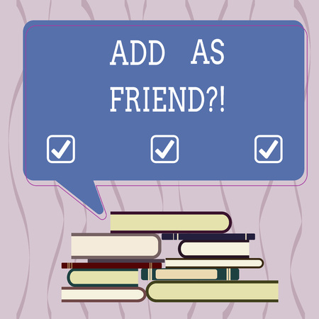 Conceptual hand writing showing Add As Friendquestion. Business photo text Asking if going to add a demonstrating as close acquaintance Uneven Pile of Hardbound Books and Rectangular Speech Bubble Фото со стока