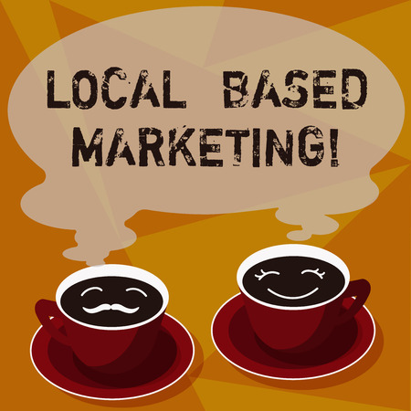 Text sign showing Local Based Marketing. Conceptual photo marketing way that depends on the location of client Sets of Cup Saucer for His and Hers Coffee Face icon with Blank Steam