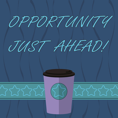 Word writing text Opportunity Just Ahead. Business concept for Success is waiting in front of you Keep moving 3D Coffee To Go Cup with Lid Cover and Stars on Strip Blank Text Space