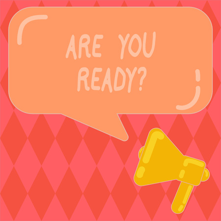 Handwriting text writing Are You Readyquestion. Concept meaning Asking if already prepared to do or hear something Megaphone photo and Blank Rectangular Color Speech Bubble with Reflection