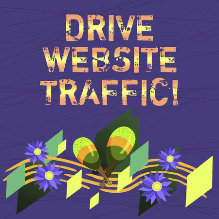 Conceptual hand writing showing Drive Website Traffic. Business photo text Increase the number of visitors to business website Colorful Instrument Maracas Flowers and Curved Musical Staff Stock Photo