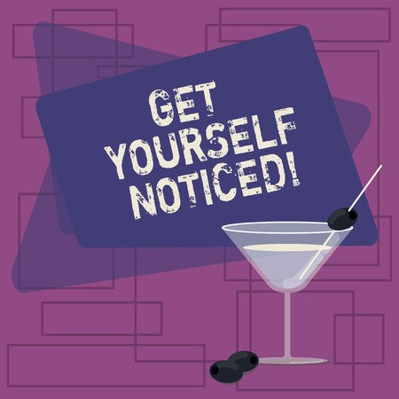 Text sign showing Get Yourself Noticed. Conceptual photo to be or become obvious or noticeable Stand out Filled Cocktail Wine Glass with Olive on the Rim Blank Color Text Space