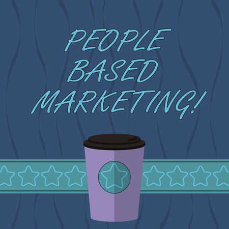 Word writing text People Based Marketing. Business concept for Marketing centered around the individual consumer 3D Coffee To Go Cup with Lid Cover and Stars on Strip Blank Text Space