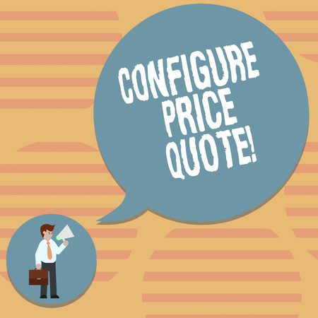 Word writing text Configure Price Quote. Business concept for software use by companies for costing the goods Man in Necktie Carrying Briefcase Holding Megaphone Blank Speech Bubble