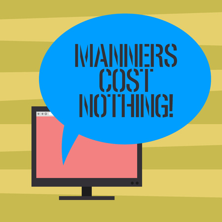 Text sign showing Manners Cost Nothing. Conceptual photo No fee on expressing gratitude or politeness to others Mounted Computer Monitor Blank Screen with Oval Color Speech Bubble
