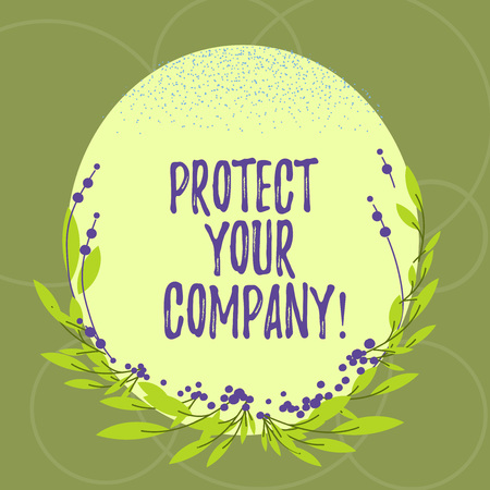 Text sign showing Protect Your Company. Conceptual photo maintaining a positive reputation of the company Blank Color Oval Shape with Leaves and Buds as Border for Invitation