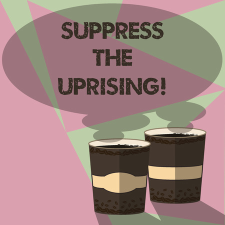 Writing note showing Suppress The Uprising. Business photo showcasing Invading and taking control by force To put an end Two To Go Cup with Beverage and Steam icon Blank Speech Bubble photo Stock fotó