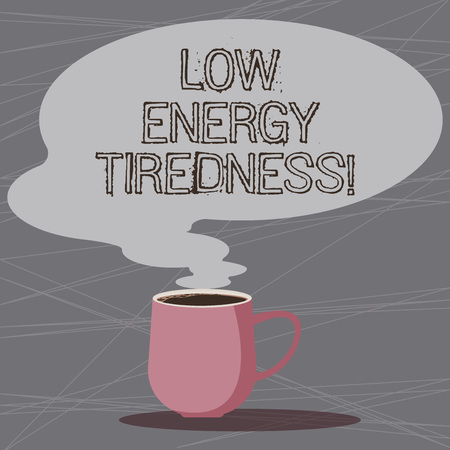 Word writing text Low Energy Tiredness. Business concept for subjective feeling of tiredness that has gradual onset Mug photo Cup of Hot Coffee with Blank Color Speech Bubble as Steam icon
