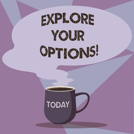 Writing note showing Explore Your Options. Business photo showcasing trying to get more information to make a decision Mug of Hot Coffee with Blank Color Speech Bubble Steam icon