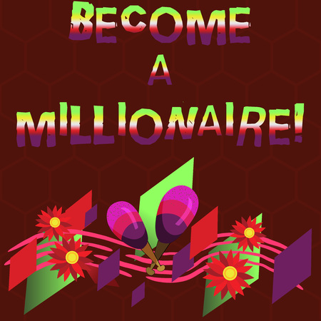 Conceptual hand writing showing Become A Millionaire. Business photo showcasing To be a rich demonstrating with lots of money and property Colorful Instrument Maracas Flowers and Curved Musical Staff