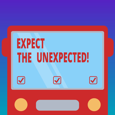 Handwriting text Expect The Unexpected. Concept meaning Anything could happen Not to be surprised by the event Drawn Flat Front View of Bus with Blank Color Window Shield Reflecting