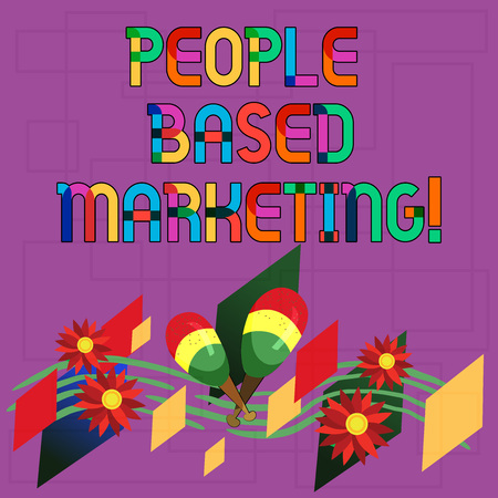 Text sign showing People Based Marketing. Conceptual photo Marketing centered around the individual consumer Colorful Instrument Maracas Handmade Flowers and Curved Musical Staff Stok Fotoğraf