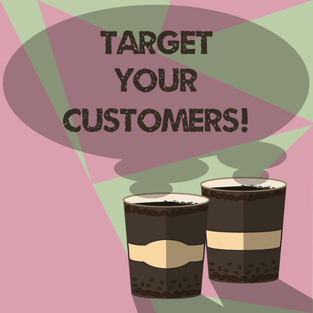Writing note showing Target Your Customers. Business photo showcasing Aim those clients who are most likely to buy from you Two To Go Cup with Beverage and Steam icon Blank Speech Bubble photo
