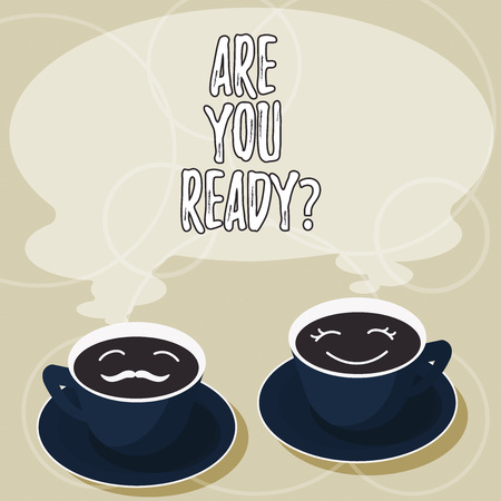 Conceptual hand writing showing Are You Readyquestion. Business photo showcasing Asking if already prepared to do or hear something Cup Saucer for His and Hers Coffee Face icon with Steam