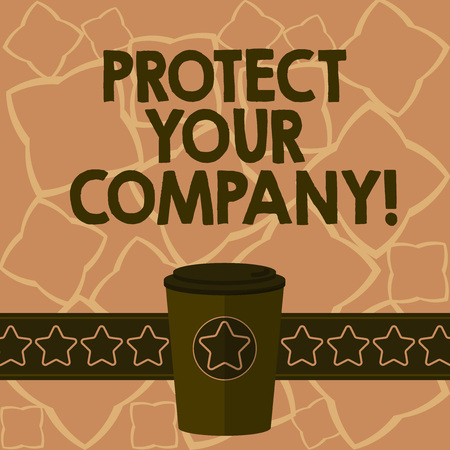 Conceptual hand writing showing Protect Your Company. Business photo text maintaining a positive reputation of the company 3D Coffee To Go Cup with Lid Cover and Stars on Strip Text Space