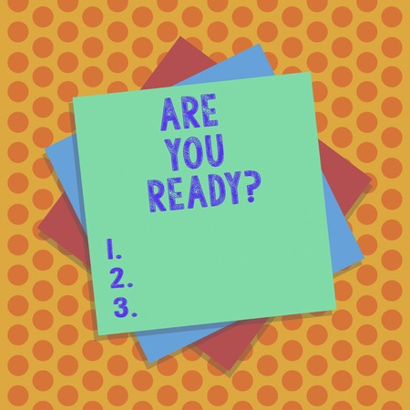 Writing note showing Are You Readyquestion. Business photo showcasing Asking if already prepared to do or hear something Multiple Layer of Sheets Color Paper Cardboard with Shadow